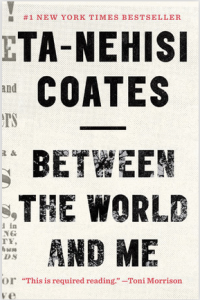 White book cover with black text that says Ta-Nehisi Coates Between the World and Me. Subscript says 'This is required reading' - Toni Morrison